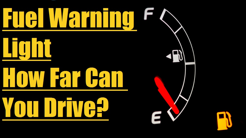 Fuel Warning Light – How Far Can You Drive?