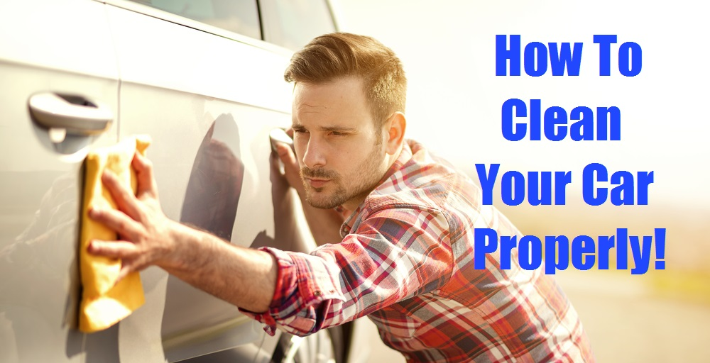 How To Clean Your Car Properly!